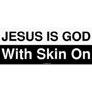 JESUS IS GOD With Skin On Large Bumper Sticker Automotive