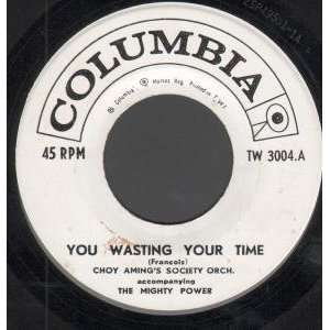 YOU WASTING YOUR TIME 7 INCH (7 VINYL 45) US COLUMBIA