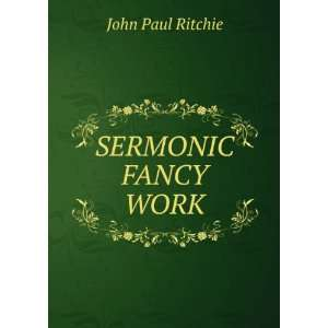 SERMONIC FANCY WORK John Paul Ritchie Books