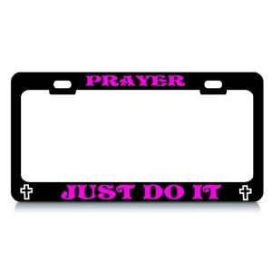 PRAYER , JUST DO IT #2 Religious Christian Auto License Plate Frame