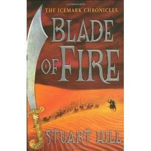 Blade of Fire The Icemark Chronicles [Hardcover] Stuart Hill Books